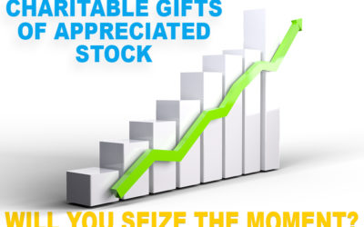 Charitable Gifts of Appreciated Stock – Will You Seize the Moment?